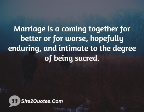Intimate Quotes Mesmerizing Marriage Is A Coming Together For Better Or For Worse Hopefully