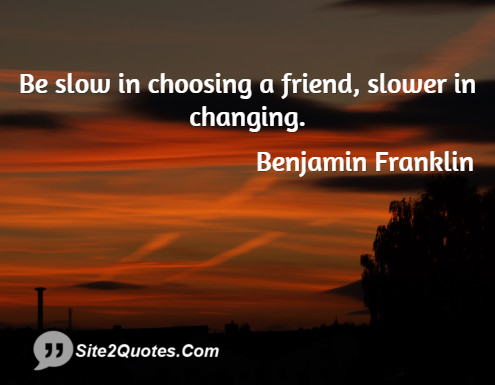 Quotes About Friendships Changing New Be Slow In Choosing A Friend Slower In Changing Benjamin