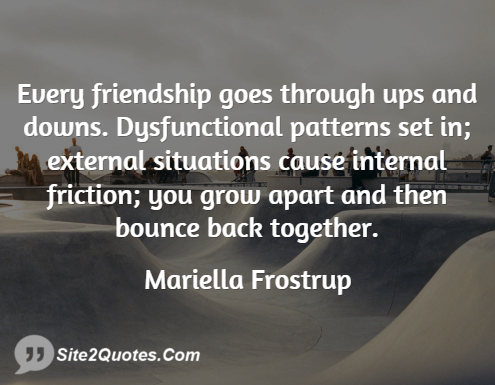 Ups Quote Fair Every Friendship Goes Through Ups And Downs Dysfunctional Patterns .