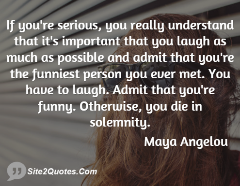 Funny Quotes - Maya Angelou
