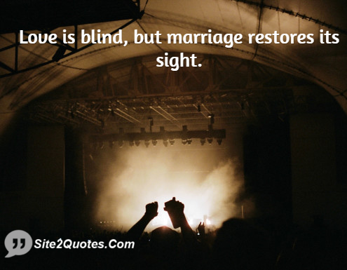 Funny Quotes Love Is Blind : Love is blind but marriage restores its sight... - Site2Quote (Funny ...