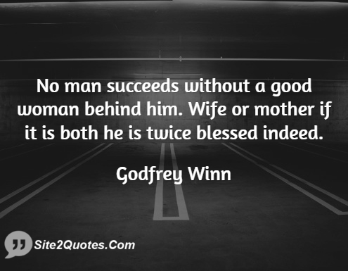 No man succeeds without a good woman behind him wife or ...