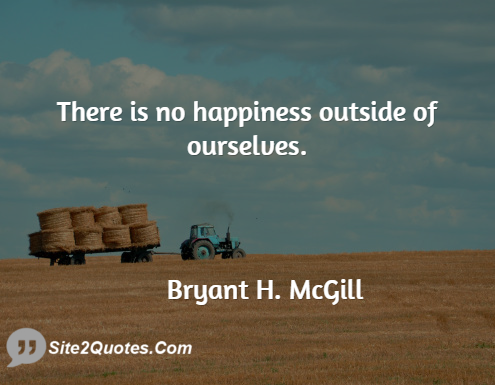 Happiness Quotes - Bryant H. McGill