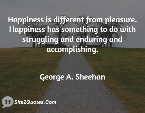 Happiness Quotes - George A. Sheehan