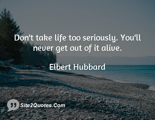 Life Quotes - Elbert Hubbard