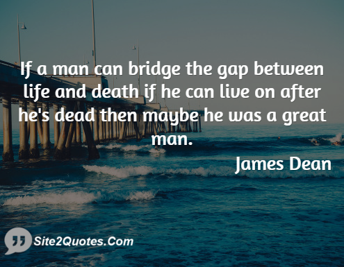 Great Quotes About Life And Death Awesome If A Man Can Bridge The Gap Between Life And Death If He Can Live
