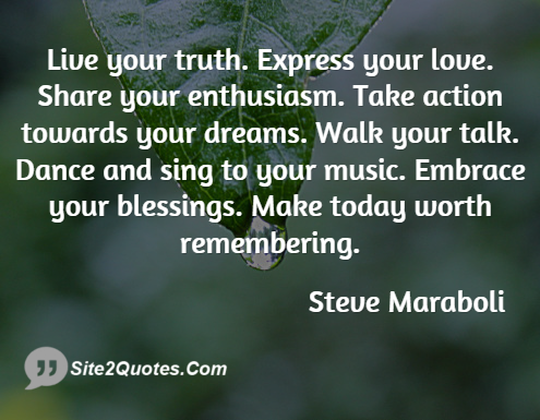Quotes To Live Your Life By Fascinating Live Your Truth Express Your Love Share Your Enthusiasm Take