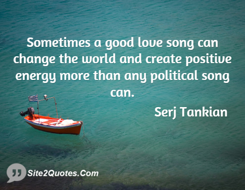 Positive Quotes About Love Extraordinary Sometimes A Good Love Song Can Change The World And Create
