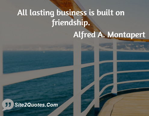 All Lasting Business is Built on Friendship - Friendship Quotes - Alfred A. Montapert