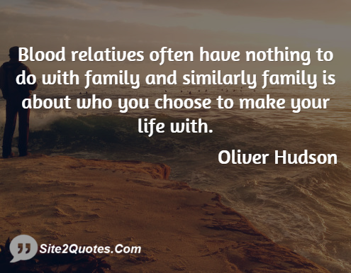 Blood Relatives Often Have Nothing to Do With Family - Relationship Quotes - Oliver Hudson