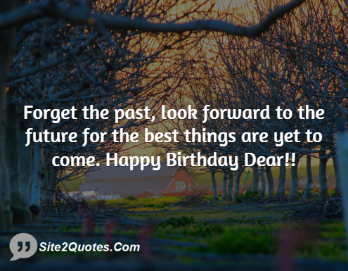Forget the Past, Look Forward to the Future - Birthday Wishes - Site2Quote