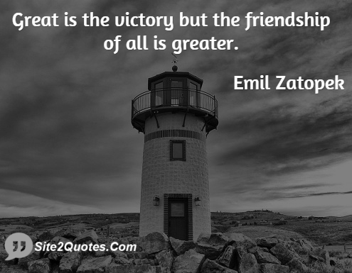 Great is the Victory but the Friendship of All is Greater - Friendship Quotes - Emil Zatopek
