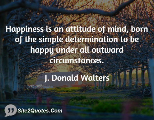 Happiness is an Attitude of Mind - Attitude Quotes - J. Donald Walters