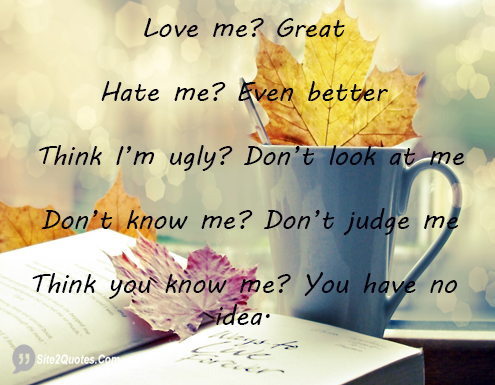 Love Me Great Hate Me Even Better - Attitude Quotes - Site2Quote