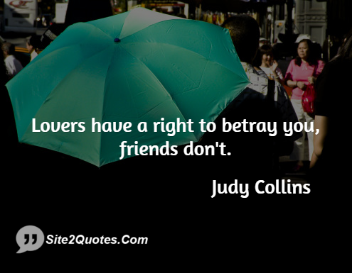 Lovers Have a Right to Betray You - Friendship Quotes - Judy Collins