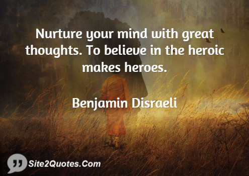 Nurture Your Mind With Great Thoughts - Positive Quotes - Benjamin Disraeli