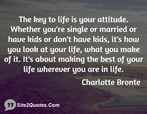 The Key to Life is Your Attitude - Attitude Quotes - Charlotte Bronte