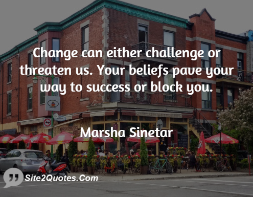 Change Can Either Challenge or Threaten Us - Success Quotes - Marsha Sinetar