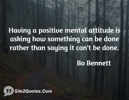 Having a Positive Mental Attitude is Asking - Positive Quotes - Bo Bennett