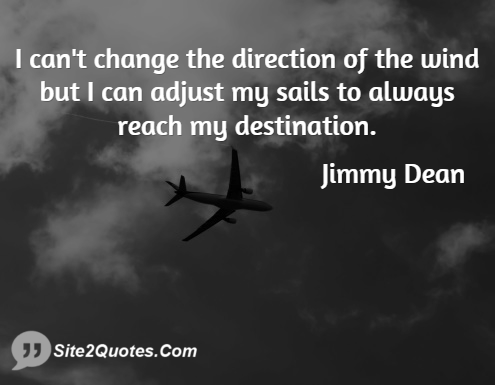I Can't Change the Direction of the Wind - Inspirational Quotes - Jimmy Ray Dean