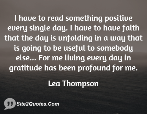 I Have to Read Something Positive Every Single Day - Positive Quotes - Lea Thompson