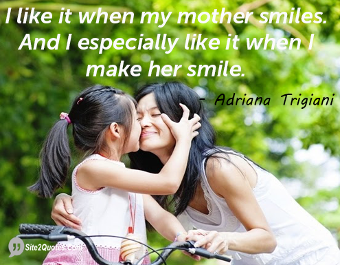 I Like It When My Mother Smiles - Smile Quotes - Adriana Trigiani