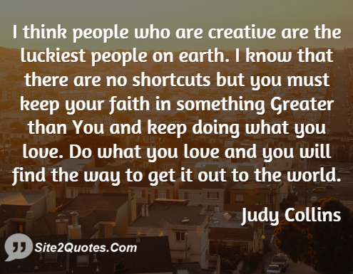 I Think People Who Are Creative Are the Luckiest - Motivational Quotes - Judy Collins