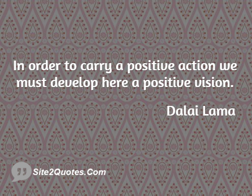 In Order to Carry a Positive Action - Positive Quotes - Dalai Lama