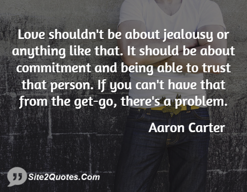 Love Shouldn't Be About Jealousy - Trust Quotes - Aaron Carter