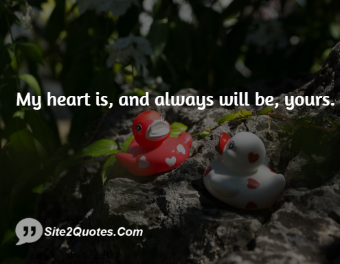 My Heart Is, and Always Will Be, Yours. - Love Quotes - Site2Quote