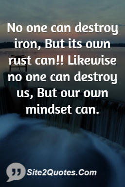 No One Can Destroy Iron, but Its Own Rust Can - Success Quotes - Site2Quote