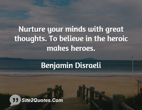 Nurture Your Mind With Great Thoughts - Inspirational Quotes - Benjamin Disraeli
