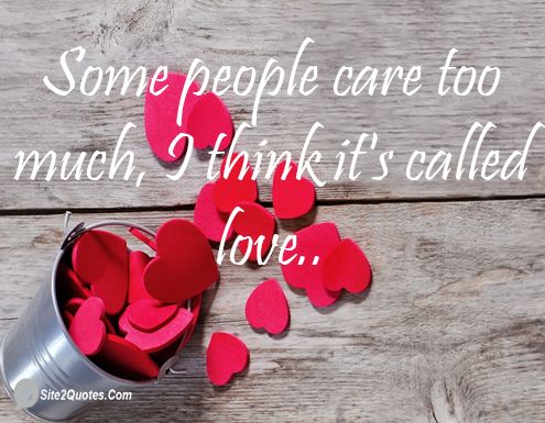 Some People Care Too Much - Love Quotes - Site2Quote