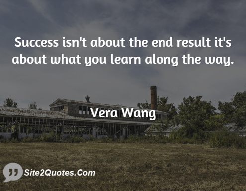 Success Isn't About the End Result - Success Quotes - Vera Ellen Wang