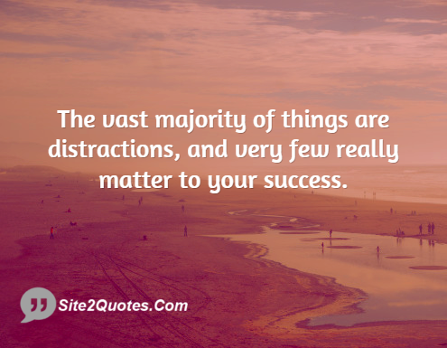 The Vast Majority of Things Are Distractions - Inspirational Quotes - Site2Quote