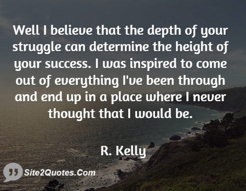 Well, I Believe That the Depth of Your Struggle - Success Quotes - Robert Sylvester Kelly