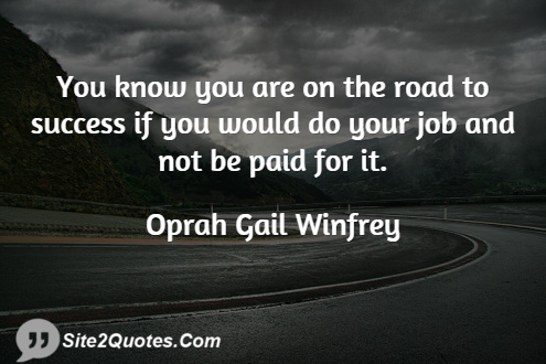 You Know You Are on the Road to Success - Success Quotes - Oprah Gail Winfrey