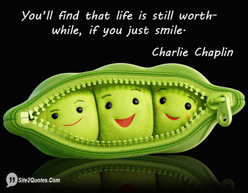 You'll Find That Life is Still Worthwhile - Smile Quotes - Charlie Chaplin